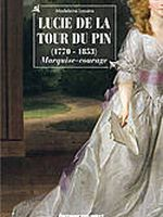 Lucie de la Tour du Pin (1770–1853). Marquise–courage